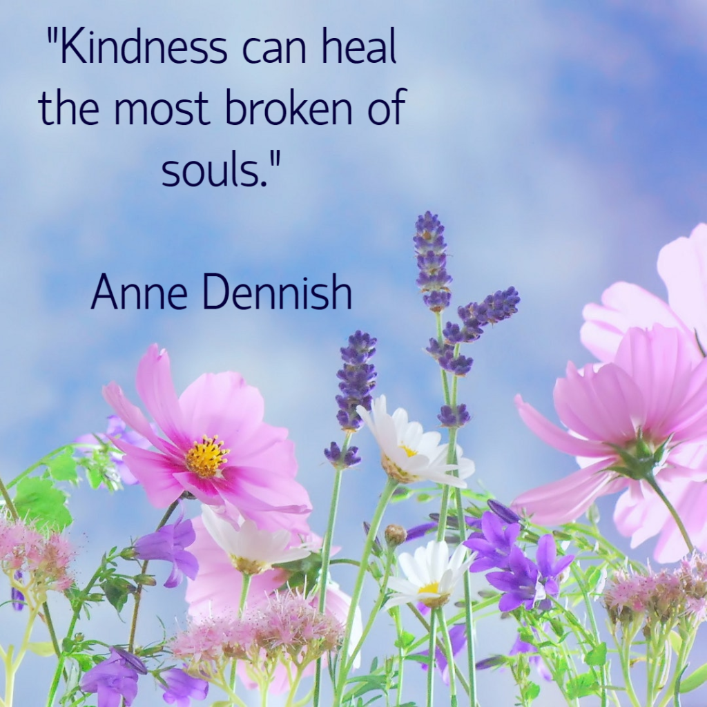 What-can-heal-a-soul-thats-tired-and-broken-It-begins-with-kindness-and-ends-with-compassion.Anne-Dennish (1)